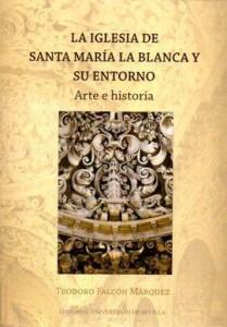 La Iglesia de Santa María la Blanca y su entorno. Arte e historia